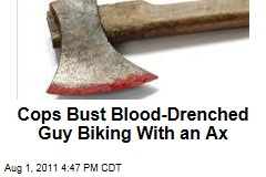 Man Found Biking with Axe, Drenched in Blood