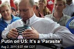 Putin on US: It's a 'Parasite'