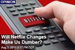 Will Netflix Changes Make Us Dumber?