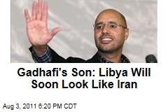 Seif al-islam Gadhafi: We're Joining With Islamists, Will Make Libya Look Like Iran