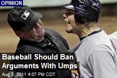 Baseball Should Ban Arguments With Umps