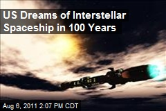 US Dreams of Interstellar Spaceship in 100 Years