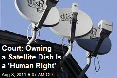 Court: Owning a Satellite Dish Is a 'Human Right'