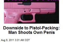 Downside to Pistol Packing: Man Shoots Own Penis