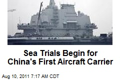 Sea Trials Begin for China's First Aircraft Carrier