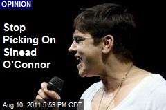 Stop Picking On Sinead O'Connor
