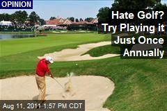 Hate Golf? Try Playing it Just Once Annually