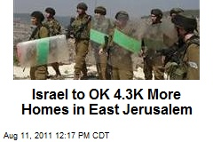 Israel to OK 4.3K More Homes in East Jerusalem