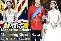 Magazine Admits 'Slimming Down' Kate