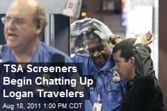 TSA Screeners Begin Chatting Up Logan Travelers