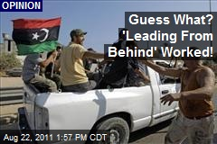Guess What? 'Leading From Behind' Worked!