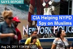 CIA Helping NYPD Spy on Muslims: Report