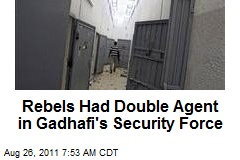 Rebels Had Double Agent in Gadhafi's Security Force