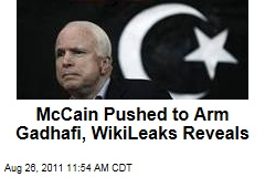 John McCain Promised Weapons for Moammar Gadhafi in 2009, WikiLeaks Reveals