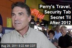 Perry's Travel, Security Tab Secret Til After 2012