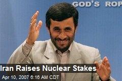 Iran Raises Nuclear Stakes