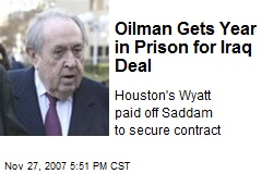 Oilman Gets Year in Prison for Iraq Deal