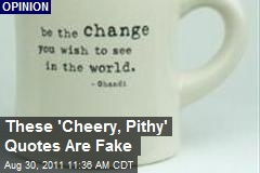 These 'Cheery, Pithy' Quotes Are Fake