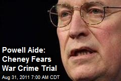 Powell Aide: Cheney Fears War Crime Trial