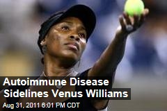 Venus Williams, Sjogren's Syndrome: She Drops Out of US Open With Autoimmune Disease