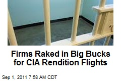Firms Raked in Big Bucks for CIA Rendition Flights