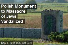 Polish Monument to Massacre of Jews Vandalized