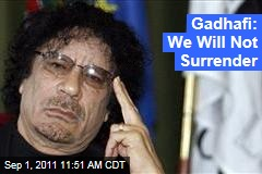Moammar Gadhafi: We Will Not Surrender