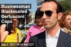 Businessman Giampaolo Tarantini Blackmailed Silvio Berlusconi in Sex Scandal: Cops