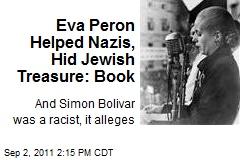 Eva Peron Helped Nazis, Hid Jewish Treasure: Book