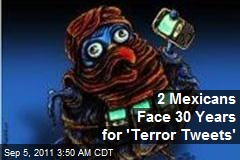 2 Mexicans Face 30 Years for 'Terror Tweets'