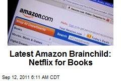 Latest Amazon Brainchild: Netflix for Books
