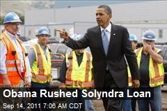 Obama Rushed Solyndra Loan