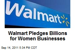 Wal-Mart Pledges Billions for Women Businesses