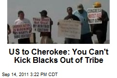 US to Cherokee: You Can't Kick Blacks Out of Tribe