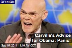 James Carville to President Obama: It's Time to Panic