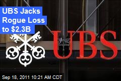 UBS Jacks Rogue Loss to $2.3B
