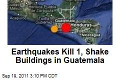 Earthquakes Strike Guatemala, Kill 1