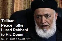 Taliban: Peace Talks Lured Rabbani to His Doom