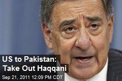 US to Pakistan: Take Out Haqqani