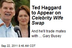 Ted Haggard to Appear on Celebrity Wife Swap