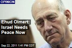 Ehud Olmert: Israel Needs Peace With Palestinians Now