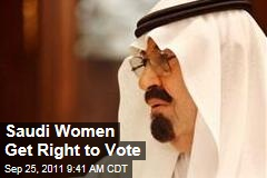 Saudi Arabia's King Abdullah: Women Can Vote, Run for Office in 2015 Elections