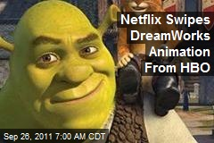Netflix Swipes DreamWorks Animation From HBO