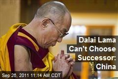 Dalai Lama Can't Choose Successor: China