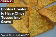 Doritos Creator to Have Chips Tossed Into Grave