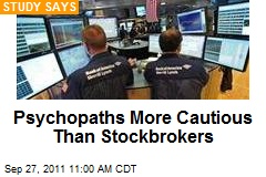 Psychopaths More Cautious Than Stockbrokers