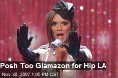 Posh Too Glamazon for Hip LA