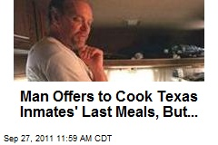 Man Offers to Cook Texas Inmates' Last Meals, But...