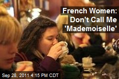French Women: Don't Call Me 'Mademoiselle'