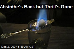 Absinthe's Back but Thrill's Gone